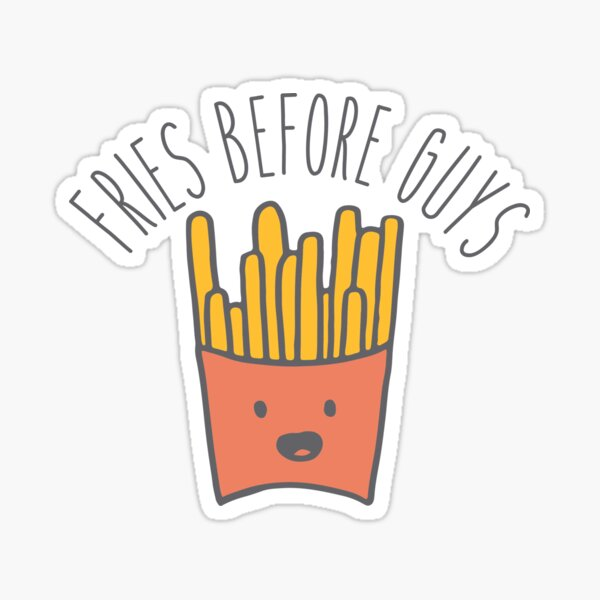 Fries Before Guys Cute French Fries Sticker