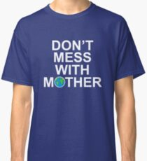 Don't Mess With Mother Classic T-Shirt