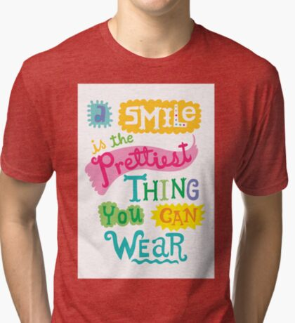 Smile is the Prettiest Thing You Can Wear Tri-blend T-Shirt