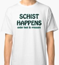 Schist Happens in Geology Classic T-Shirt