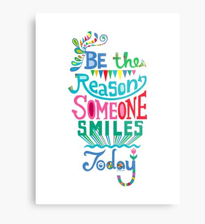 Be the Reason Someone Smiles Today Metal Print