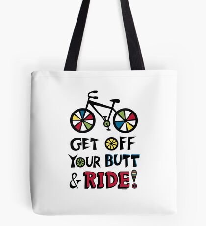 Get Off Your Butt and Ride Tote Bag
