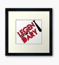 Legen(wait for it)dary Framed Print