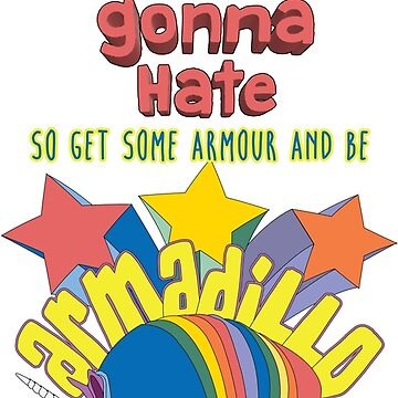 Haters gonna hate - Armadillo Fabulous by art-pix