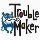 Trouble Maker born bad - earth by Andi Bird