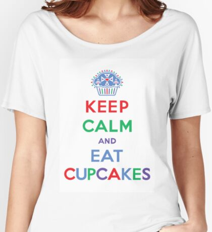 Keep Calm and Eat Cupcakes- primary Women's Relaxed Fit T-Shirt