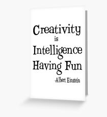 Creativity is Intelligence Having Fun Greeting Card