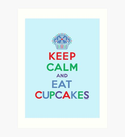 Keep Calm and Eat Cupcakes - primary 2 Art Print