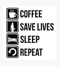 Funny Fire Fighter Coffee Save Lives Sleep Repeat Photographic Print