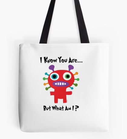 I know you are but what am I? Tote Bag