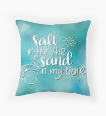 Salt in the air, Sand in my hair - Waves Throw Pillow