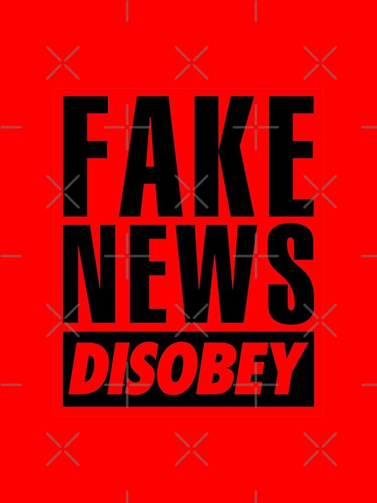 FAKE NEWS - DISOBEY by CentipedeNation