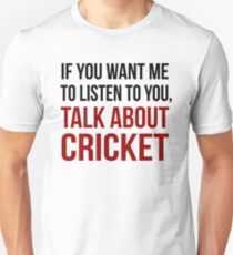 Funny Rude Talk About Cricket T Shirt Unisex T-Shirt