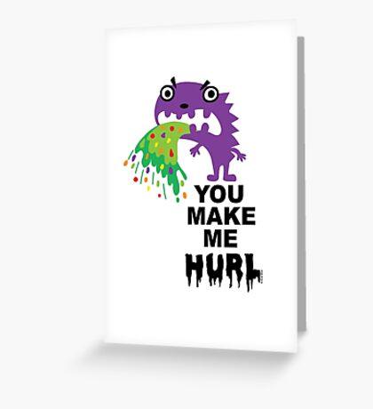 You Make Me Hurl - on lights Greeting Card