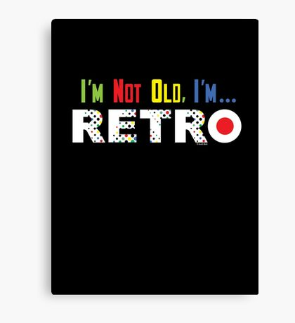 I'm Not Old, I'm Retro - on darks Canvas Print