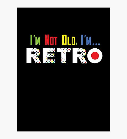 I'm Not Old, I'm Retro - on darks Photographic Print