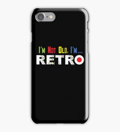 I'm Not Old, I'm Retro - on darks iPhone Case/Skin