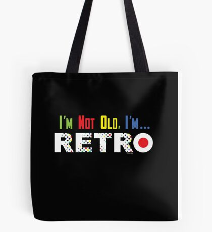 I'm Not Old, I'm Retro - on darks Tote Bag
