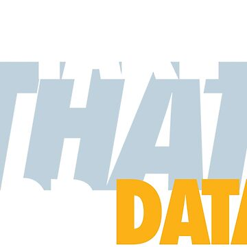 Take THAT For Data (White/Lighter Blue/Yellow) by Pelicaine