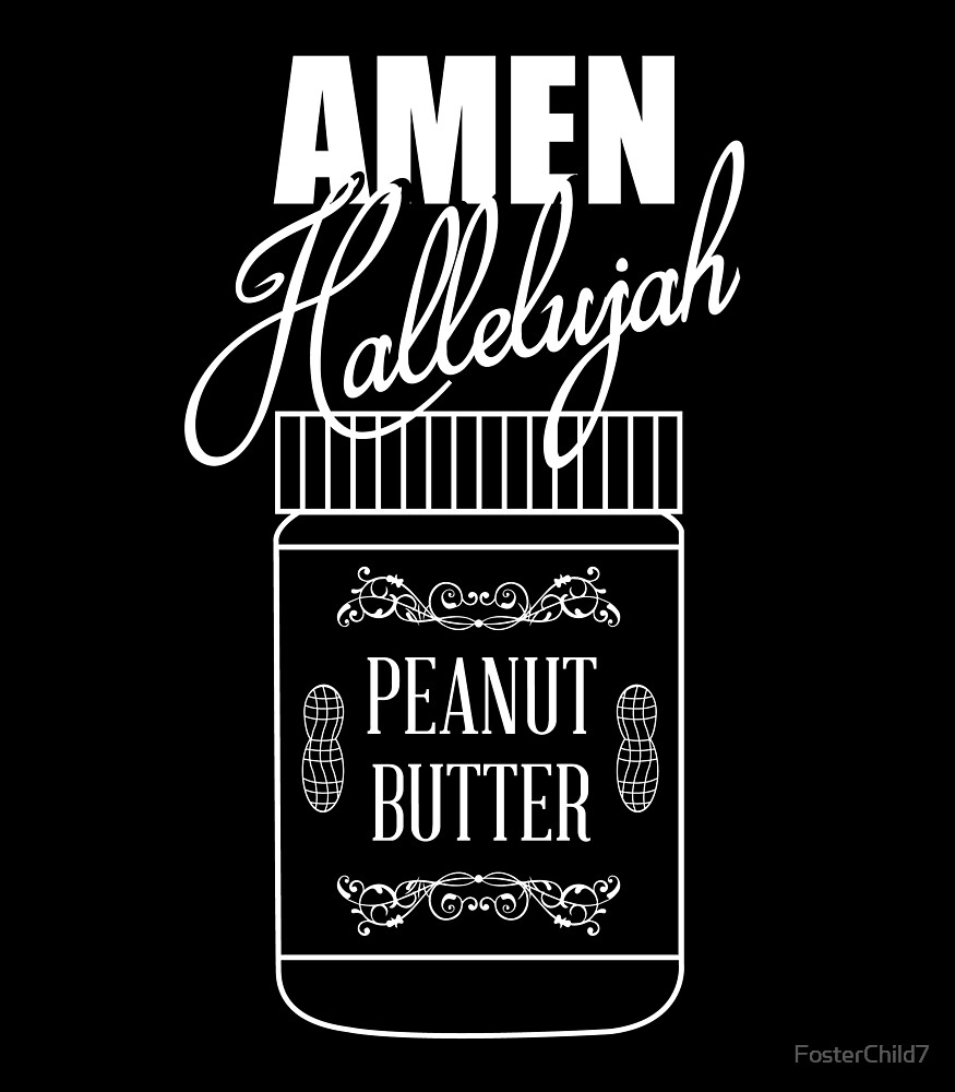 Amen Hallelujah Peanut Butter By Fosterchild7 Redbubble