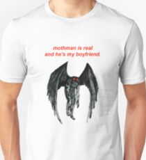 mothman is real and he's my boyfriend. Unisex T-Shirt