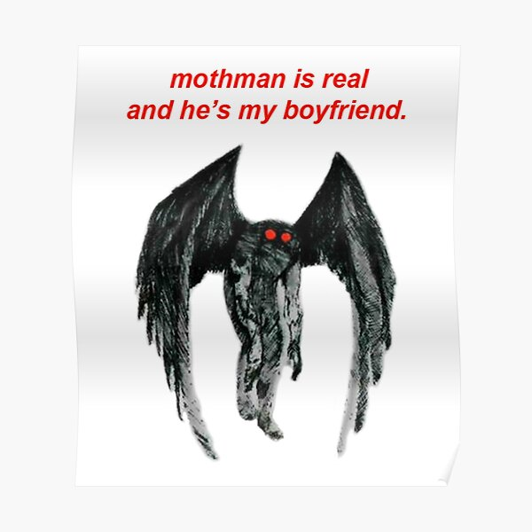mothman is real and he's my boyfriend. Poster
