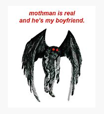mothman is real and he's my boyfriend. Photographic Print