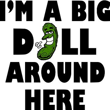 Im a Big Dill T-Shirt Funny Pickle Shirt Foodie Shirts by lastearth