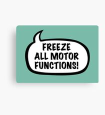 Freeze all motor functions Canvas Print