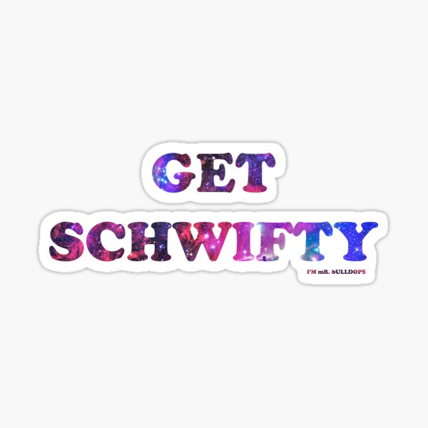 GET SCHWIFTY (I'm Mr. Bulldops) Sticker