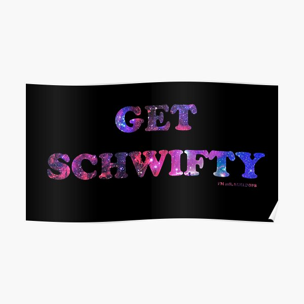 GET SCHWIFTY (I'm Mr. Bulldops) Poster