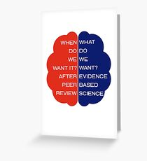 Brain: What Do We Want? Evidence Based Science  Greeting Card