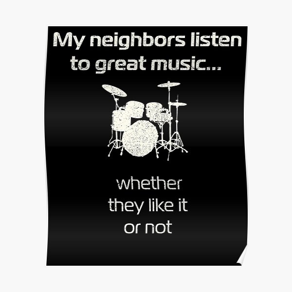 Drums   my neighbors listen to great music   drummers Poster
