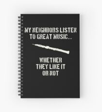 oboe | my neighbors listen to great music whether they like it or not | oboists Spiral Notebook