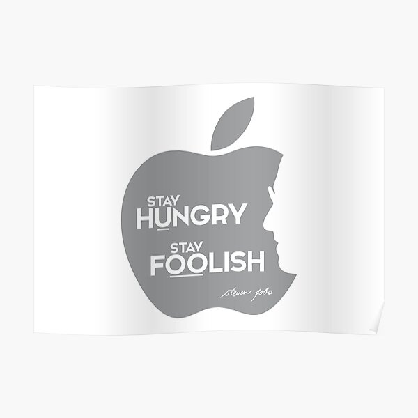 stay hungry, stay foolish - steve jobs Poster