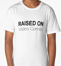 Raised on Video Games Long T-Shirt
