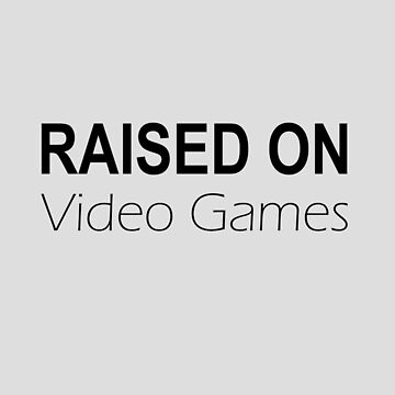 Raised on Video Games by GeekyAngel