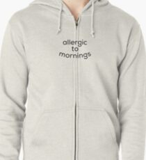 Allergic to mornings Zipped Hoodie