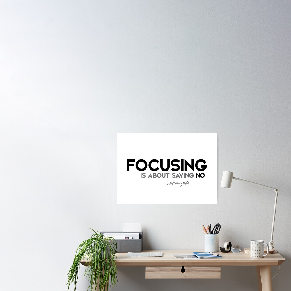 focusing is about saying no - steve jobs Poster