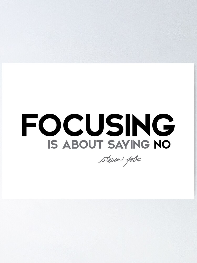 Alternate view of focusing is about saying no - steve jobs Poster