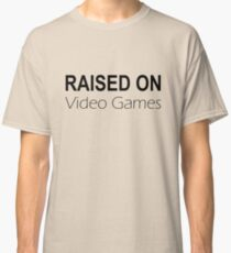 Raised on Video Games Classic T-Shirt