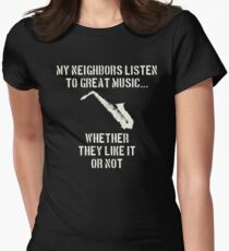Saxophone | my neighbors listen to great music Women's Fitted T-Shirt