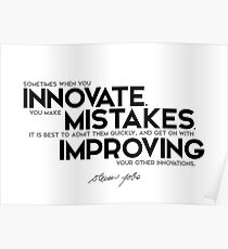 sometimes when you innovate, you make mistakes - steve jobs Poster