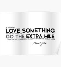 love something, go the extra mile - steve jobs Poster