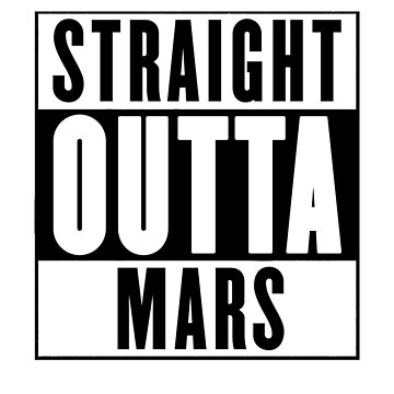 Straight outta Mars by chromedesign