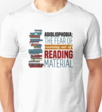 Abibliophobia: The fear of running out of reading material Unisex T-Shirt