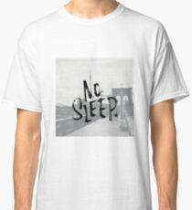 No sleep till... Classic T-Shirt