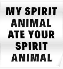 MY SPIRIT ANIMAL ATE YOUR SPIRIT ANIMAL Poster
