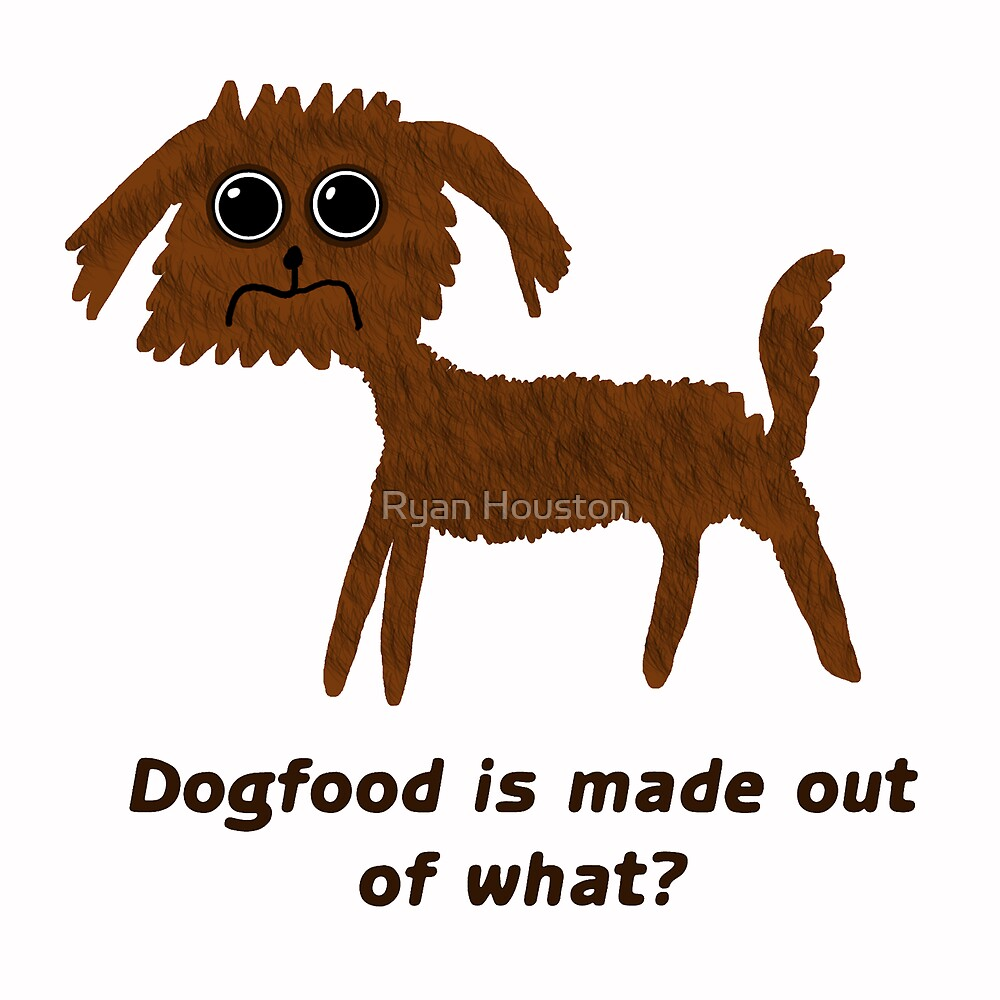 Dogfood is made out of what?! by Ryan Houston