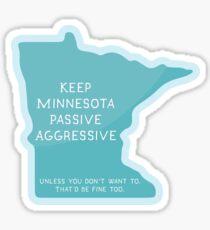 Keep Minnesota Passive Aggressive Sticker